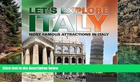 READ NOW  Let s Explore Italy (Most Famous Attractions in Italy): Italy Travel Guide (Children s