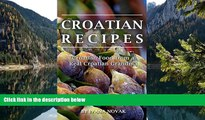 READ NOW  Croatian Recipes:  Croatian Food from a Real Croatian Grandma: Real Croatian Cuisine