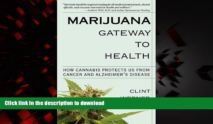Read book  Marijuana Gateway to Health: How Cannabis Protects Us from Cancer and Alzheimer s