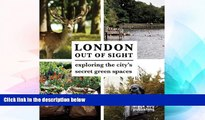 Must Have  London Out of Sight: Exploring the city s secret green spaces  Most Wanted