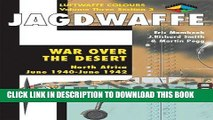 Ebook Jagdwaffe: War Over the Desert, North Africa: June 1940 - June 1942 (Luftwaffe Colours, Vol.