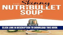 Ebook The Skinny NUTRiBULLET Soup Recipe Book: Delicious, Quick   Easy, Single Serving Soups