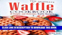 Ebook The Ultimate Waffle Cookbook: 31 Simple and Delicious Waffle Recipes Free Read