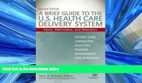 Read A Brief Guide To The U.S. Health Care Delivery System: Facts, Definitions, and Statistics,