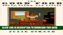Ebook The Good Food  Soups, Stews, and Pastas Free Read