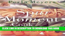 Ebook Spur of the Moment Cook: Spontaneous And Flavorful Meals For The Busiest Days Of The Week
