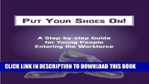[PDF] Epub Put Your Shoes On!: A Step-by-Step Guide for Young People Entering the Workforce Full
