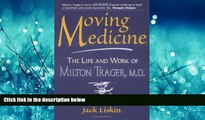 Read Moving Medicine: The Life Work of Milton Trager, M.D. FreeBest Ebook