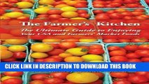 Read Now The Farmer s Kitchen: The Ultimate Guide to Enjoying Your CSA and Farmers  Market Foods