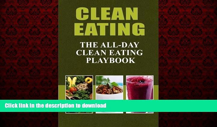 liberty books  Clean Eating – The All-Day Clean Eating Playbook: Looking to clean and healthy