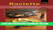 [PDF] FREE Raclette: The Insider s Guide to the Secret World of Raclette Dining [Download] Online