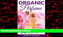 Buy book  Organic Perfume: 45 Natural Homemade Recipes Made Easy - The Ultimate Beginners Guide To