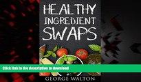 Best book  Healthy Ingredient Swaps: The Ultimate Guide To Healthy Ingredient Swaps online