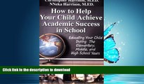 GET PDF  How to Help Your Child Achieve Academic Success in School: Educating Your Child During