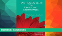 FREE DOWNLOAD  Teaching Students With Emotional Disturbance: A Practical Guide for Every Teacher