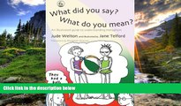 For you What Did You Say? What Do You Mean?: An Illustrated Guide to Understanding Metaphors