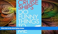 Buy NOW  Cruise Ships Do Funny Things To Me  READ PDF Best Seller in USA