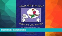 FREE DOWNLOAD  What Did You Say? What Do You Mean?: 120 Illustrated Metaphor Cards, plus Booklet