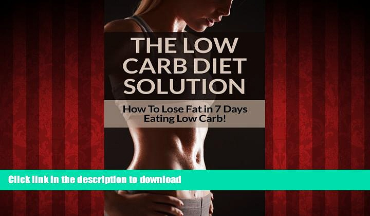 Read books  Low Carb Diet: Low Carb Diet Plan For Fat Loss For Life! Fast Acting Low Carb Diet To