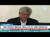 High profile inmates, dinala na sa Camp Aguinaldo