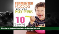 Best book  Fermented Foods: Fermented Foods for the Picky Eaters (10 Versatile Recipes that Kids