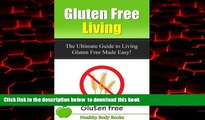 Read books  Gluten Free Living: The Ultimate Guide to Living Gluten Free Made Easy! (Gluten Free,