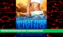 Read books  Wheat Free Living - How to Lose Seven Pounds in One Week and Possess More Energy for