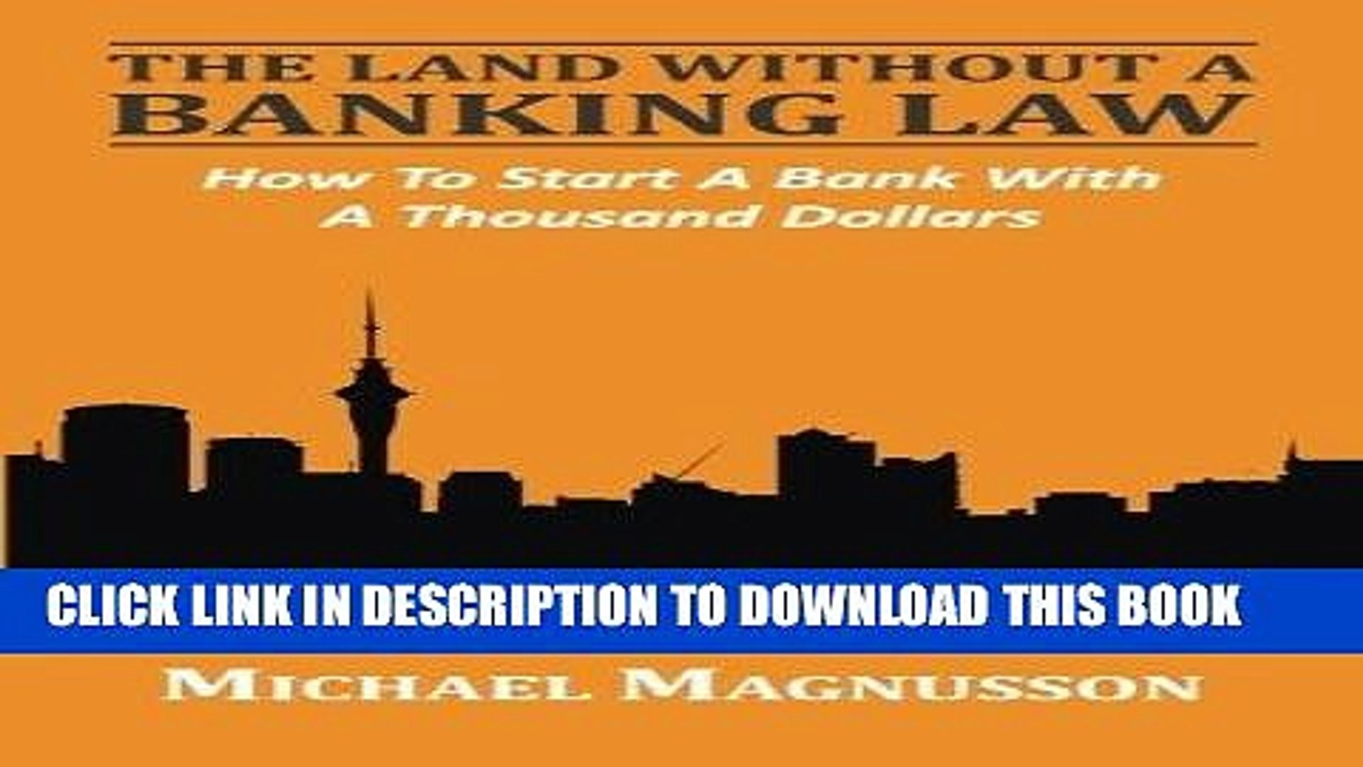 Ebook The Land Without A Banking Law: How To Start A Bank With A Thousand Dollars Free Download