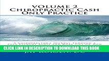 Best Seller Chiropractic Cash Only Practice, Vol. II: A Chiropractor s Journey Through a
