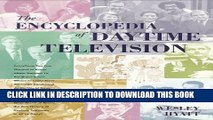 Ebook The Encyclopedia of Daytime Television: Everything You Ever Wanted to Know About Daytime TV