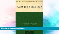 Must Have  Aunt Jo s Scrap-Bag  Full Ebook