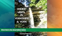 Buy NOW  Choice Visits in Yorkshire and York  , a 2016 UK guide (Choice Guides to Yorkshire)