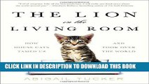 Best Seller The Lion in the Living Room: How House Cats Tamed Us and Took Over the World Free