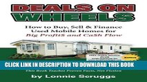 Read Now Deals on Wheels: How to Buy, Sell   finance Used Mobile Homes for Big Profits and Cash