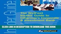 Ebook The WetFeet Insider Guide to Citigroup s Corporate   Investment Bank Free Read