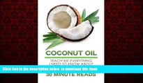 Read books  Coconut Oil: Teach Me Everything I Need To Know About Coconut Oil In 30 Minutes