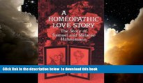 Best book  A Homeopathic Love Story: The Story of Samuel and Melanie Hahnemann online to download