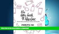 READ BOOK  The Little Book of Skin Care: Korean Beauty Secrets for Healthy, Glowing Skin FULL