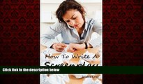 READ book  How to Write a Screenplay: Screenwriting Basics and Tips for Beginners. The Right