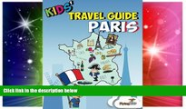 Must Have  Kids  Travel Guide - Paris: Kids  enjoy the best of Paris with fascinating facts, fun
