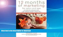 READ BOOK  12 Months of Marketing for Salon and Spa: Ideas, Events and Promotions for Salon and