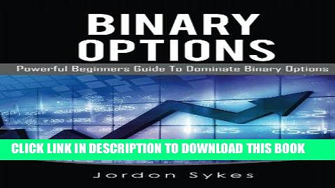 PDF Options Trading for Beginners: Powerful Beginners Guide To Dominate Binary Options (Trading,