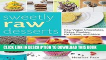 [PDF] Sweetly Raw Desserts: Raw Vegan Chocolates, Cakes, Cookies, Ice Cream, and More Full Online
