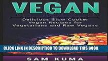 [PDF] Vegan: Delicious Slow Cooker Vegan Recipes for Vegetarians and Raw Vegans (A Vegan Cookbook