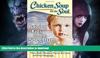 GET PDF  Chicken Soup for the Soul: Raising Kids on the Spectrum: 101 Inspirational Stories for