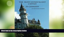 Buy NOW  The Most Extravagant Castles  in Germany: The Most Extravagant Castles and Palaces in