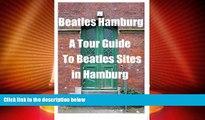 Buy NOW  Beatles Hamburg: A Travel Guide to Beatles Sites in Hamburg Germany  READ PDF Online Ebooks