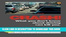[PDF] Epub CRASH!: What You Don t Know About Driving Can Kill You! Full Online