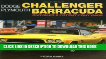 Read Now Dodge Challenger Plymouth Barracuda: Chrysler s Potent Pony Cars (General: Dodge