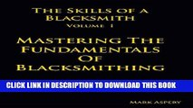 [PDF] The Skills of a Blacksmith: v.1: Mastering the Fundamentals of Blacksmithing Full Online